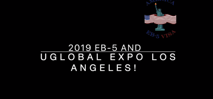 2019 EB5 & Uglobal Immigration Expo Los Angeles